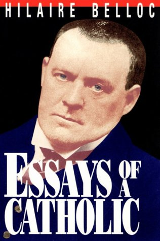 Hilaire Belloc - Essays of a Catholic
