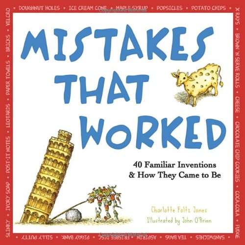 Mistakes That Worked: 40 Familiar Inventions & How They Came