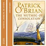The Nutmeg of Consolation: Aubrey-Maturin, Book 14 (       ABRIDGED) by Patrick O'Brian Narrated by Robert Hardy