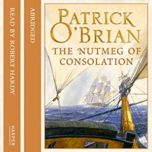 The Nutmeg of Consolation: Aubrey-Maturin, Book 14 | [Patrick O'Brian]