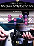 Guitarists Guide To Scales Over Chords-The Foundation Of Melodic Guitar Soloing(Bk/Cd)