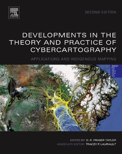 Developments In The Theory And Practice Of Cybercartography: Applications And Indigenous Mapping (Modern Cartography Series)