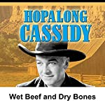 Hopalong Cassidy: Wet Beef and Dry Bones | William Boyd