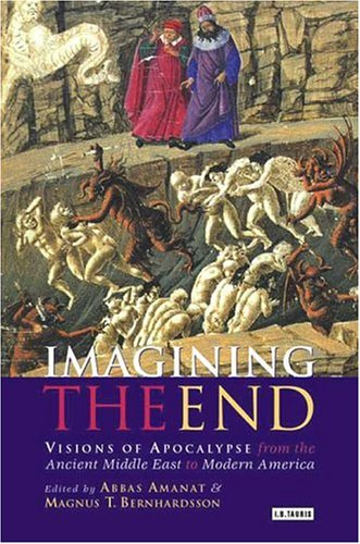 Imagining the End: Visions of Apocalypse from the Ancient Middle East to Modern America