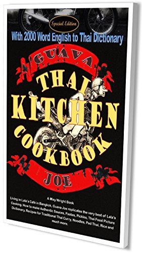 Thai Kitchen Cookbook Special Edition: Guava Joe's Thai Kitchen Cookbook, Special Edition with 2000 Word English to Thai Dictionary by Mixy Wright