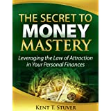 The Secret to Money Mastery ~ Kent T. Stuver