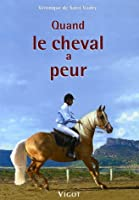 Quand le cheval a peur ... : P..révention, éducation, solutions