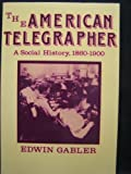 The American Telegrapher: A Social History, 1860-1900 (Class and Culture)