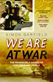 We Are At War: The Remarkable Diaries of Five Ordinary People (0091903866) by Garfield, Simon