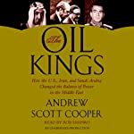 The Oil Kings: How the U.S., Iran, and Saudi Arabia Changed the Balance of Power in the Middle East | Andrew Scott Cooper