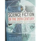 Science Fiction of the 20th Century: An Illustrated Historyby Frank M. Robinson