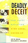 Deadly Deceit: Low-Level Radiation, High-Level Cover-Up