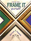 Frame It Yourself : Matting & Framing Step-By-Step