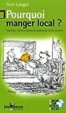 Pourquoi manger local ? : Valoriser l'alimentation de proximité et les terroirs par Longet