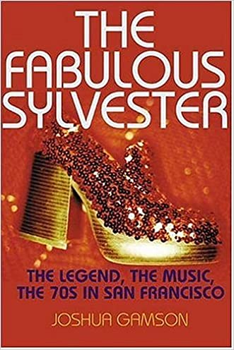 The Fabulous Sylvester: The Legend, the Music, the Seventies in San Francisco written by Joshua Gamson