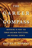 img - for The Career Compass: Mentoring to Point You Toward Maximum Professional and Personal Growth by Hayley A. Norman (2010-11-15) book / textbook / text book