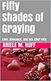 Fifty Shades of Graying: Love, Romance, and Sex After Fifty