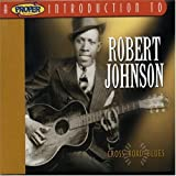 A Proper Introduction to Robert Johnson: Cross Road Blues
