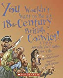 You Wouldn't Want to Be an 18th-Century British Convict!: A Trip to Australia You'd Rather Not Take (0531169987) by Costain, Meredith