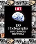 Life: 100 Photographs That Changed th...