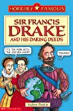 Sir Francis Drake and His Daring Deeds (Horribly Famous) (0439954002) by Donkin, Andrew