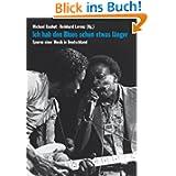 Ich hab den Blues schon etwas länger. Spuren einer Musik in Deutschland / Mit einem Vorwort von Wim Wenders