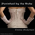 Punished by the Duke: Orphan Series, Book 1 | Emma Andersen