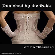 Punished by the Duke: Orphan Series, Book 1 (       UNABRIDGED) by Emma Andersen Narrated by Beatrice Pendergast