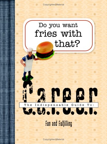 Do You Want Fries with That?: An Indispensable Guide to: Career (Indispensable Guides)