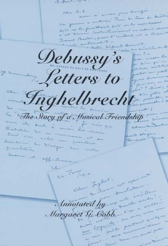 Debussy's Letters to Inghelbrecht: The Story of a Musical Friendship (Eastman Studies in Music)