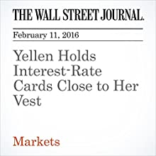 Yellen Holds Interest-Rate Cards Close to Her Vest Other by Justin Lahart Narrated by Alexander Quincy