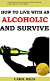How to Live with an Alcoholic and Survive