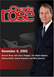 Charlie Rose with Chris Hedges; Tim Blake Nelson, Harvey Keitel, David Arquette and Mira Sorvino (November 6, 2002)
