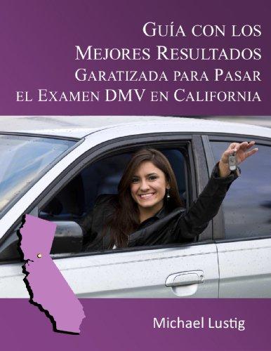 Guía Con Los Mejores Resultados, Garatizada Para Pasar El Examen Dmv En California (Spanish Edition)