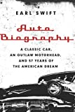 img - for Auto Biography: A Classic Car, an Outlaw Motorhead, and 57 Years of the American Dream by Swift, Earl (2014) Hardcover book / textbook / text book