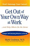 Image of Get Out of Your Own Way at Work...And Help Others Do the Same: Conquer  Self-Defeating Behavior on the Job