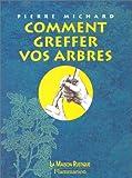 echange, troc Pierre Michard - Comment greffer vos arbres