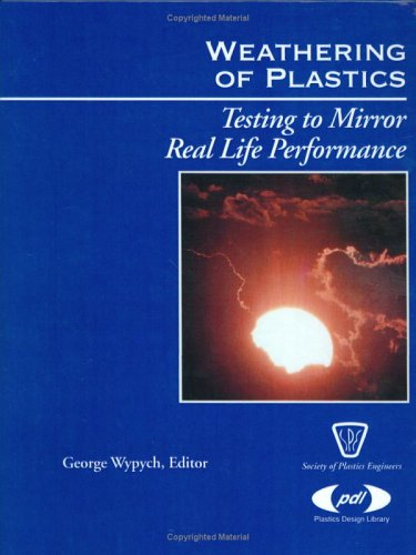 Weathering Of Plastics: Testing To Mirror Real Life Performance (Plastics Design Library)
