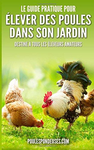Télécharger Le Guide Pratique Pour Elever Des Poules Dans Son Jardin