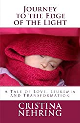 Journey to the Edge of the Light: A Story of Love, Leukemia and Transformation (Kindle Single) (Kindle Singles)