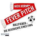 Fever Pitch: Ballfieber - Die Geschichte eines Fans Audiobook by Nick Hornby Narrated by Christian Ulmen