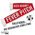 Fever Pitch: Ballfieber - Die Geschichte eines Fans | Nick Hornby