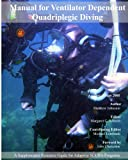 Manual For Ventilator Dependent Quadriplegic Diving: A Supplemental Resource Guide For Adaptive Scuba Programs