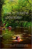 How to Breathe Underwater (1400034361) by Julie Orringer