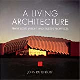 img - for A Living Architecture: Frank Lloyd Wright and Taliesin Architects book / textbook / text book
