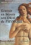 Réussir en beauté son oral de physique : 250 exercices corrigés et commentés pour les oraux, Prépas scientifiques