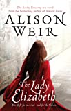 Alison Weir The Lady Elizabeth