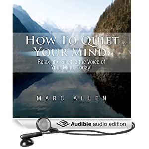 How to Quiet Your Mind: Relax and Silence the Voice of Your Mind Today! (Unabridged)