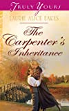 The Carpenters Inheritance (Truly Yours Digital Editions Book 1024)