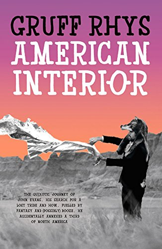 American Interior: The Quixotic Journey of John Evans, His Search for a Lost Tribe and How, Fuelled by Fantasy and (Possibly) Booze, He Accidentally Annexed a Third of North America PDF
